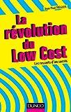 La révolution du Low cost - Les ressorts d'un succès