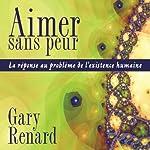 Aimer sans peur: La réponse au problème de l'existence humaine | Gary Renard