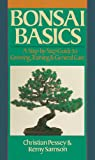 Bonsai Basics: A Step-By-Step Guide to Growing, Training & General Care (Our Garden Variety) Christian Pessey
