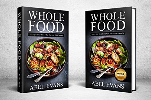 Whole: The 30 Day Whole Food Diet Cookbook 2 in 1 BOX SET (The Healthy Whole Foods Eating Challenge - 250+ Approved Recipes & 2 FULL Months Meal Plan for Rapid Weight Loss) by Abel Evans