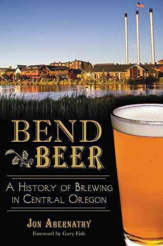 Bend Beer: A History of Brewing in Central Oregon (American Palate) by The History Press