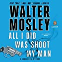 All I Did Was Shoot My Man: A Leonid McGill Mystery, Book 4 Audiobook by Walter Mosley Narrated by Mirron Willis