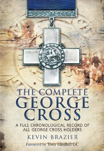 THE COMPLETE GEORGE CROSS: A Full Chronological Record of all George Cross Holders PDF