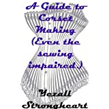 A Guide to Corset Making  (Even the sewing impaired.) ~ Yezall  Strongheart