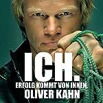 ICH. Erfolg kommt von innen   Oliver Kahn