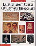 img - for Learning About Ancient Civilizations Through Art (Grades 3-6) book / textbook / text book