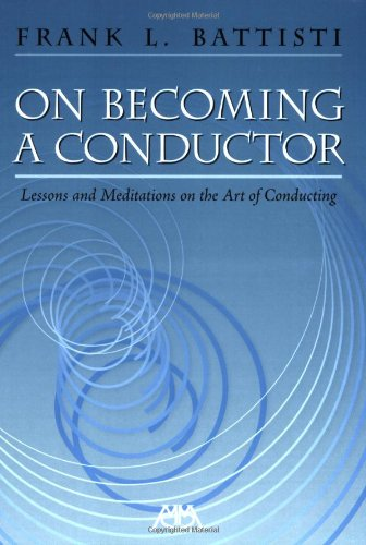 On Becoming a Conductor: Lessons and Meditations on the Art of Conducting