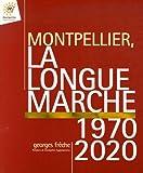 echange, troc Georges Frêche - Montpellier, la longue marche 1970-2020