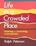 img - for Life in a Crowded Place: Making a Learning Community by Peterson, Ralph [1992] book / textbook / text book