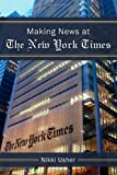 Nikki Usher Making News at the New York Times (New Media World)