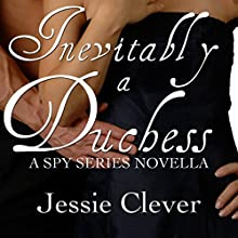 Inevitably a Duchess: A Spy Series Novella (       UNABRIDGED) by Jessie Clever Narrated by Rachael Beresford