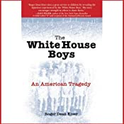 The White House Boys: An American Tragedy | [Roger Dean Kiser]