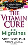 img - for The Vitamin Cure for Migraines: How to Prevent and Treat Migraine Headaches Using Nutrition and Vitamin Supplementation book / textbook / text book
