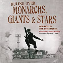Ruling over Monarchs, Giants & Stars: True Tales of Breaking Barriers, Umpiring Baseball Legends, and Wild Adventures in the Negro Leagues Audiobook by Byron Motley, Bob Motley Narrated by Richard Allen