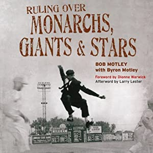Ruling over Monarchs, Giants & Stars: True Tales of Breaking Barriers, Umpiring Baseball Legends, and Wild Adventures in the Negro Leagues | [Byron Motley, Bob Motley]