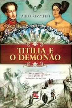 Titilia e O Demonao: Cartas Ineditas de Dom Pedro (Em Portugues do