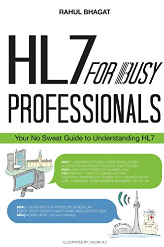 HL7 for Busy Professionals: Your No Sweat Guide to Understanding HL7, by Rahul Bhagat