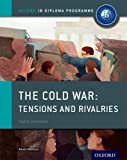 The Cold War - Tensions and Rivalries: IB History Course Book: Oxford IB Diploma Program