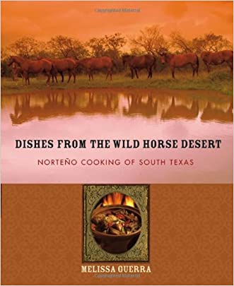Dishes from the Wild Horse Desert: Norteño Cooking of South Texas