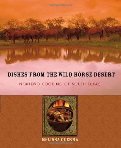 Dishes From The Wild Horse Desert: Norteo Cooking Of South Texas front-498990