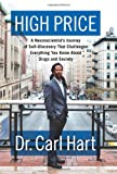 High Price: A Neuroscientists Journey of Self-Discovery That Challenges Everything You Know About Drugs and Society