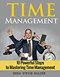 Time Management:10 Steps To Mastering Time Management (Time Management Tips, Time Management Skills, Time Management Made Simple, Self Discipline, Get Things Done, Stress Release)