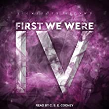 First We Were IV Audiobook by Alexandra Sirowy Narrated by C. S. E. Cooney