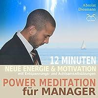 Power Meditation für Manager und Managerinnen: 12 Minuten neue Energie und Motivation durch Entspannungs- und Achtsamkeitsübungen Hörbuch