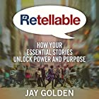 Retellable: How Your Essential Stories Unlock Power and Purpose Hörbuch von Jay Golden Gesprochen von: Jay Golden
