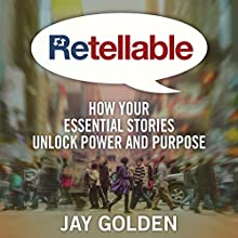 Retellable: How Your Essential Stories Unlock Power and Purpose Audiobook by Jay Golden Narrated by Jay Golden