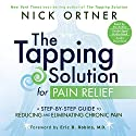 The Tapping Solution for Pain Relief: A Step-by-Step Guide to Reducing and Eliminating Chronic Pain Hörbuch von Nick Ortner Gesprochen von: Nick Ortner