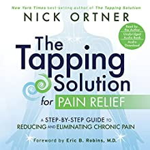 The Tapping Solution for Pain Relief: A Step-by-Step Guide to Reducing and Eliminating Chronic Pain (       UNABRIDGED) by Nick Ortner Narrated by Nick Ortner