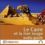 Le Caire et la mer rouge (Audio Guide CitySpeaker) | Marlène Duroux,Olivier Maisonneuve