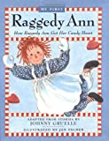 How Raggedy Ann Got Her Candy Heart My First Raggedy Ann (0689811195) by Jan Palmer