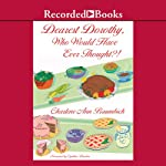 Dearest Dorothy, Who Would Have Thought?: Welcome to Partonville, Book 4 (       UNABRIDGED) by Charlene Ann Baumbich Narrated by Cynthia Darlow