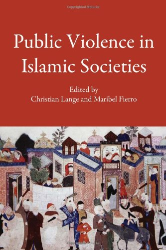 Public Violence in Islamic Societies: Power, Discipline, and the Construction of the Public Sphere, 7th-19th Centuries C