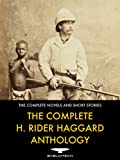 The Complete H. Rider Haggard Anthology - 67 Works of Classic Fiction