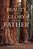 The Beauty and Glory of the Father (1601782462) by Joel R. Beeke