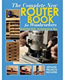 The Complete New Router Book For Woodworkers: Essential Skills, Techniques & Tips