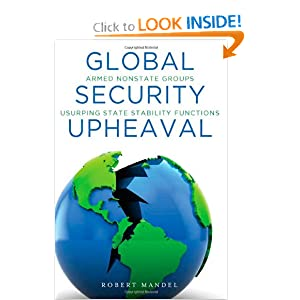 Global Security Upheaval: Armed Nonstate Groups Usurping State Stability Functions Robert Mandel