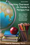 Teaching Overseas: An Insider's Perspective: Teach, travel, and save up to half your salary while teaching in U.S. accredited schools in over 150 countries around the world.