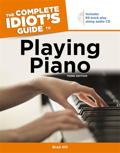 The Complete Idiots Guide to Playing Piano, 3rd Edition [Hill, Brad] (Tapa Blanda)