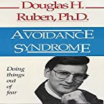 Avoidance Syndrome: Doing Things Out of Fear | Douglas H. Ruben
