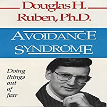Avoidance Syndrome: Doing Things Out of Fear (       UNABRIDGED) by Douglas H. Ruben Narrated by Jim Mentink