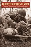 Thomas E. Simmons Forgotten Heroes of World War II: Personal Accounts of Ordinary Soldiers-Land, Sea, and Air