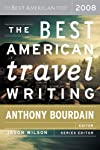 The Best American Travel Writing 2008 (The Best American Series)
