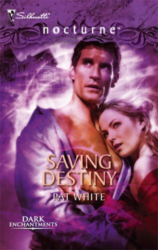 Saving Destiny (Silhouette Nocturne Series), Pat White