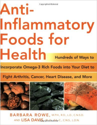 Anti-Inflammatory Foods For Health: Hundreds Of Ways To Incorporate Omega-3 Rich Foods Into Your Diet To Fight Arthritis, Cancer, Heart (Healthy Living Cookbooks)
