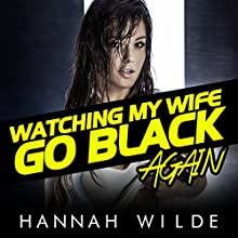 Watching My Wife Go Black, Again (       UNABRIDGED) by Hannah Wilde Narrated by Hannah Wilde
