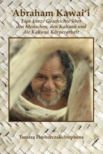 Abraham Kawai'i: Eine kurze Geschichte uber den Menschen, den Kahuna und die Kahuna Korperarbeit  [Hrehorczak-Stephens, Tamara] (Tapa Blanda)